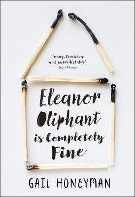 Eleanor Oliphant is Completely Fine : Debut Bestseller and Costa First Novel Book Award Shortlist 2017