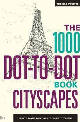 The 1000 Dot-to-Dot Book: Cityscapes : Twenty Exotic Locations to Complete Yourself