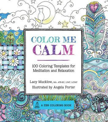 Color Me Calm : 100 Coloring Templates for Meditation and Relaxation