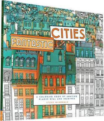 Fantastic Cities : A Coloring Book of Amazing Places Real and Imagined