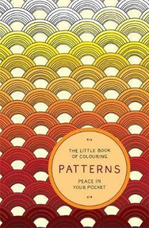 The Little Book of Colouring: Patterns : Peace in Your Pocket