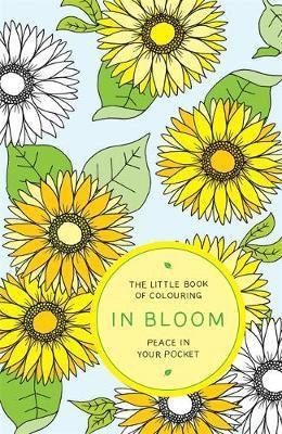 The Little Book of Colouring: In Bloom : Peace in Your Pocket
