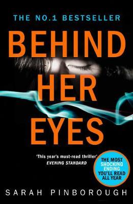 Behind Her Eyes : The Sunday Times #1 Best Selling Psychological Thriller