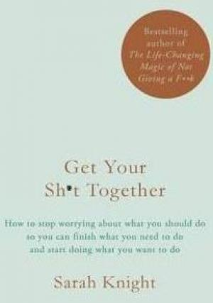 Get Your Sh*t Together : The New York Times Bestseller