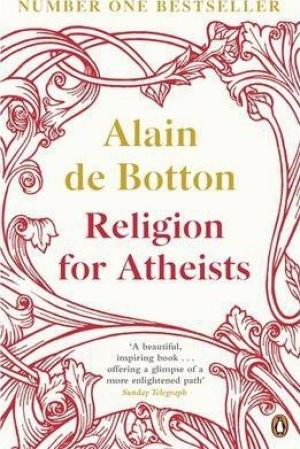 Religion for Atheists : A non-believer's guide to the uses of religion