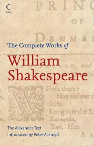 The Complete Works of William Shakespeare : The Alexander Text