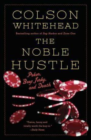 The Noble Hustle : Poker, Beef Jerky and Death